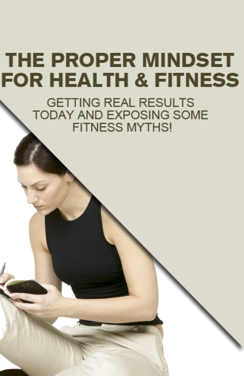 Product picture The Proper Mindset For Health & Fitness